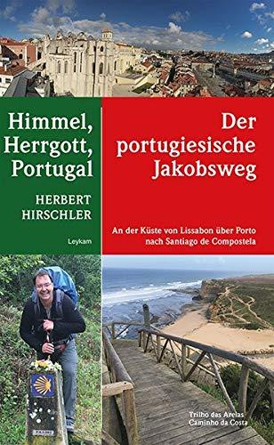 Himmel, Herrgott, Portugal - Der portugiesische Jakobsweg - An der Küste von Lissabon über Porto nach Santiago de Compostela