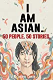 50 People. 50 Stories. I AM ASIAN.