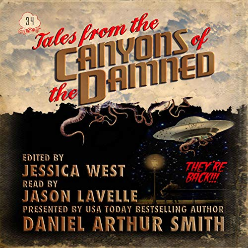 Tales from the Canyons of the Damned in Space 6: No. 34 Audiobook By Daniel Arthur Smith,                                                                                        Nathan M. Beauchamp,                                                                                        Charles Barouch,                                                                                        Terry R. Hill cover art