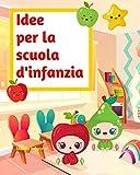 Idee per la scuola d'infanzia: Pregrafismo e prime abilità - Libro per la scuola materna - Idee per maestre e maestri - Pregrafismo e giochi di prime abilità