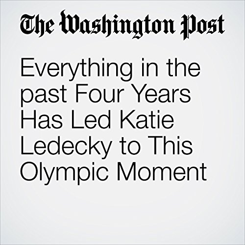 Everything in the past Four Years Has Led Katie Ledecky to This Olympic Moment audiobook cover art