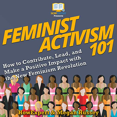 Feminist Activism 101     How to Contribute, Lead, and Make a Positive Impact with the New Feminism Revolution              By:                                                                                                                                 HowExpert,                                                                                        Megan Hussey                               Narrated by:                                                                                                                                 Loralie Jacqueline                      Length: 2 hrs and 20 mins     1 rating     Overall 2.0