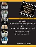 Von der Kamera zum fertigen Film mit Magix Video deluxe 2016: Für Einsteiger, die ihre Videofilme...