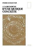 A la recherche de la musique concrète de Pierre Schaeffer ( 1952 ) - Seuil (1952)