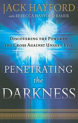 Penetrating the Darkness: Keys to Ignite Faith, Boldness and Breakthrough   [PENETRATING THE DARKNESS] [Paperback]