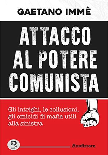 Attacco al potere comunista: gli intrighi, le collusioni, gli omicidi di mafia utili alla sinistra