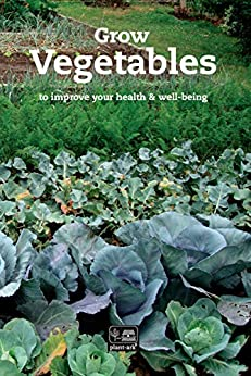 Grow Vegetables: to improve your health and well-being (Plant plants Book 1) by [Ita McCobb, Jennifer Hope-Morley, Richard P Casna]