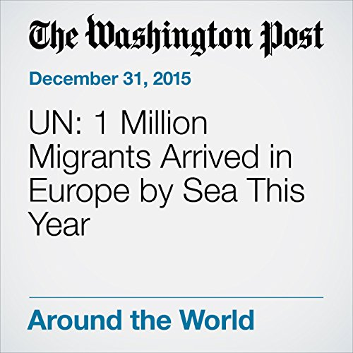 UN: 1 Million Migrants Arrived in Europe by Sea This Year audiobook cover art
