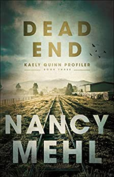 Dead End (Kaely Quinn Profiler Book #3) by [Nancy Mehl]