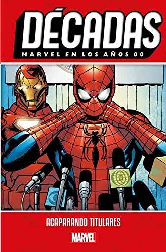 Décadas. Marvel en los años 00. Acaparando titulares (Marvell decadas)