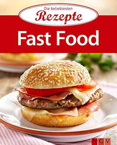 Fast Food: Die beliebtesten Rezepte