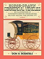 Horse-Drawn Commercial Vehicles: 255 Illustrations of Nineteenth-Century Stagecoaches, Delivery Wagons, Fire Engines, etc. (Dover Transportation)