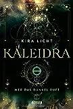 Kaleidra - Wer das Dunkel ruft: Band 1 (Kaleidra-Trilogie, Band 1) von Kira Licht