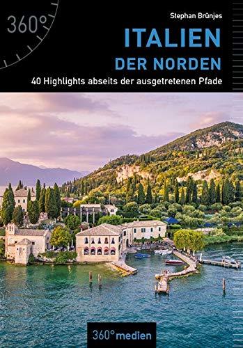 Italien - Der Norden: 40 Highlights abseits der ausgetretenen Pfade