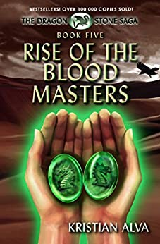 Rise of the Blood Masters: Book Five of the Dragon Stone Saga (Dragon Stone Saga Series 5) by [Kristian Alva]