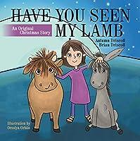 Have You Seen My Lamb: An Original Christmas Story