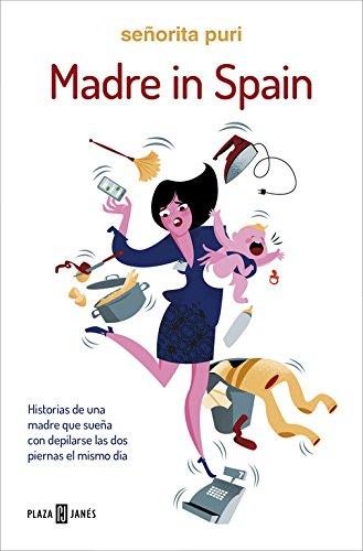 Madre in Spain: Historias de una madre que sueña con depilarse las dos piernas el mismo día (Éxitos)