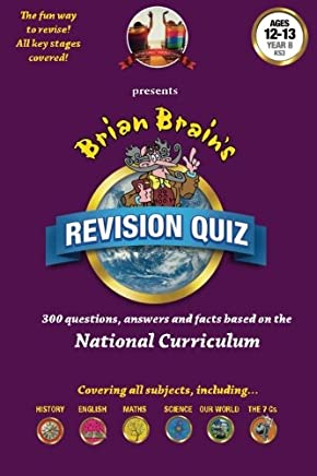 Brian Brains Revison Quiz for Year 8 -ages 12 to 13: 300 Questions, Answers and Facts Based on the National Curriculum