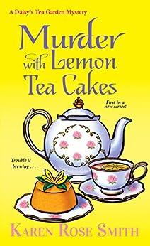 Murder with Lemon Tea Cakes (A Daisy's Tea Garden Mystery Book 1) by [Karen Rose Smith]