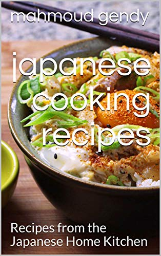 japanese cooking recipes: Recipes from the Japanese Home Kitchen by [mahmoud gendy]