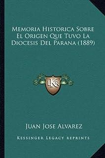 Memoria Historica Sobre El Origen Que Tuvo La Diocesis del Parana (1889)
