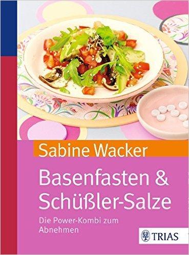 Basenfasten & Schüßler-Salze: Die Power-Kombi zum Abnehmen von Sabine Wacker ( 17. Dezember 2014 )