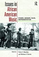 Issues in African American Music: Power, Gender, Race, Representation