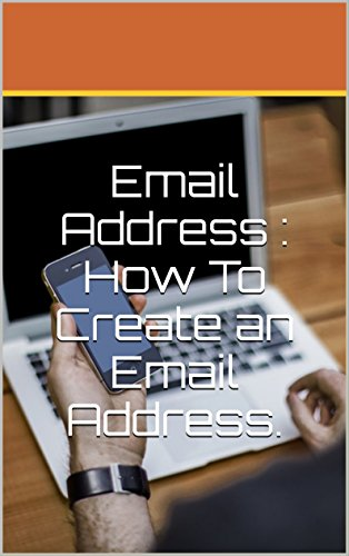 Email Address : How To Create an Email Address. (English Edition)