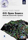 Gis open source. Grass Gis, Quantum Gis e SpatiaLite. Elementi di software libero applicato al territorio