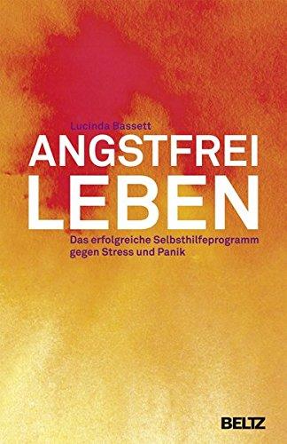 Angstfrei leben: Das erfolgreiche Selbsthilfeprogramm gegen Stress und Panik (Ratgeber)