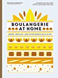 Boulangerie at Home: Bread, Brioche, and Other Baked Delicacies