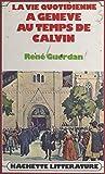 La vie quotidienne à Genève au temps de Calvin