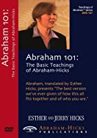 Abraham 101 - The Basic Teachings of Abraham-Hicks