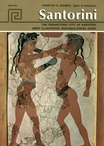 Santorini: The Prehistoric City of Akroteri: Brief Illustrated Archaeological Guide