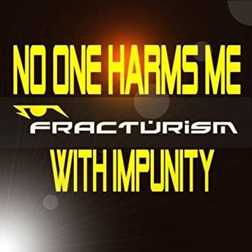No One Harms Me with Impunity