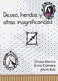 DESEO HERIDAS Y OTRAS INSIGNIFICANCIAS