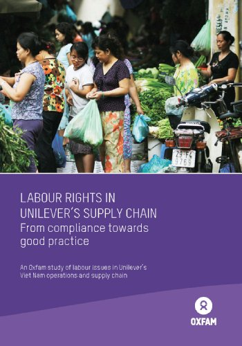 Labour Rights in Unilever's Supply Chain: From compliance to good practice. An Oxfam study of labour issues in Unilever's Viet Nam operations and supply chain (English Edition)