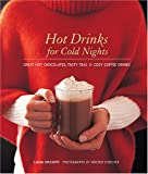 Hot Drinks for Cold Nights: Great Hot Chocolates, Tasty Teas & Cozy Coffee Drinks