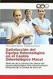 Satisfacción del Equipo Odontológico en el Centro Odontológico Macul: Medición de la satisfacción laboral del equipo odontológico. Una herramienta en búsqueda de la calidad de atención