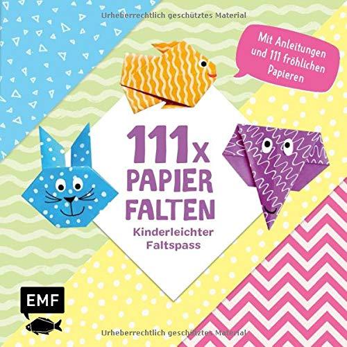 111 x Papierfalten – Kinderleichter Faltspaß: Bastelblock mit Anleitungen und 111 kunterbunten Papieren zum Sofort-Loslegen – Für Kinder ab 5 Jahren