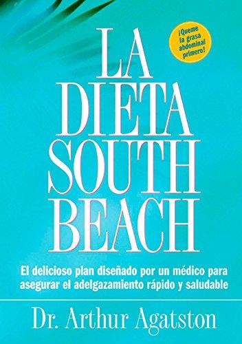 La Dieta South Beach: El delicioso plan disenado por un medico para asegurar el adelgazamiento rapido y saludable (The South Beach Diet) (Spanish Edition)