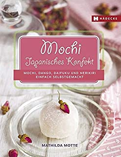 Mochi - Japanisches Konfekt: Mochi, Dango, Daifuku und Nerik