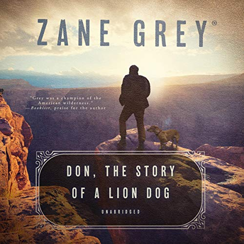 Don, the Story of a Lion Dog                   By:                                                                                                                                 Zane Grey                           Length: 8 hrs     Not rated yet     Overall 0.0