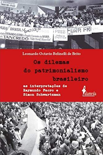 Os Dilemas do Patrimonialismo Brasileiro: as Interpretações de Raymundo Faoro e Simon Schwartzman
