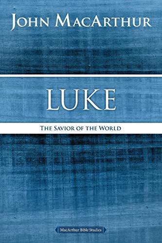 Luke: The Savior of the World (MacArthur Bible Studies)