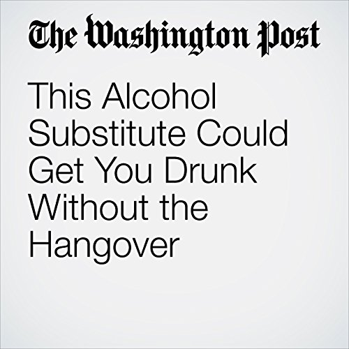 This Alcohol Substitute Could Get You Drunk Without the Hangover audiobook cover art