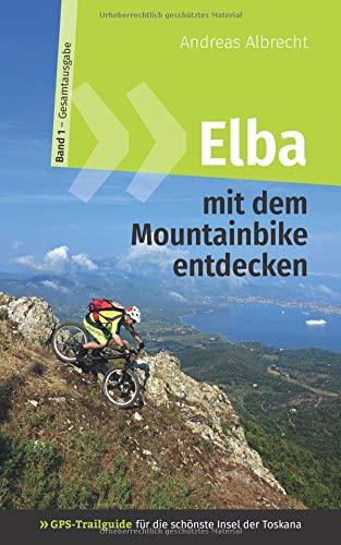 Elba mit dem Mountainbike entdecken 1 - GPS-Trailguide für die schönste Insel der Toskana: Band 1 - Gesamtausgabe - Ringbuch