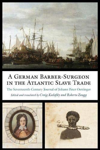 A German Barber-Surgeon in the Atlantic Slave Trade: The Seventeenth-Century Journal of Johann Peter Oettinger (Studies in Early Modern German History)