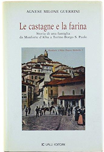 LE CASTAGNE E LA FARINA. Storia di una famiglia da Monforte d'Alba a Torino Borgo San Paolo,