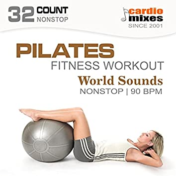 Pilates World Sounds (Nonstop, 90 BPM, 32-Count, Fitness Workout )